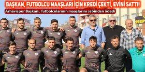 Arhavispor Başkanı, futbolcularının maaşlarını cebinden ödedi