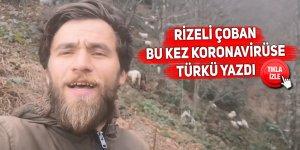 Rizeli çoban bu kez Koronavirüse türkü yazdı