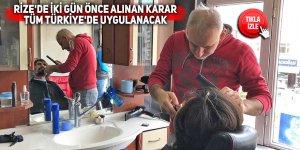 Rize'dek iki gün önce alınan karar tüm Türkiye'ye uygulanıyor