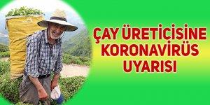 Çay üreticisine koronavirüs uyarısı