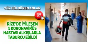 Rize'de iyileşen 5 koronavirüs hastası alkışlarla taburcu edildi