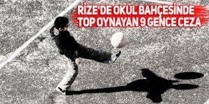 Rize'de okul bahçesinde top oynayan 9 gence ceza