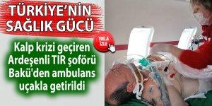 Ardeşenli TIR şoförü Bakü'den ambulans uçakla getirildi