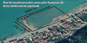 Rize'de havalimanından sonra şehir hastanesi de deniz doldurularak yapılacak