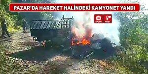 Pazar'da hareket halindeki kamyonet yandı