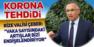 """Rize valisi Çeber: """"Vaka sayısındaki artışlar bizi endişelendiriyor"""""""
