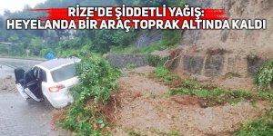 Rize'de şiddetli yağışlar: Heyelanda bir araç toprak altında kaldı