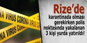 Rize'de karantinayı delen 3 kişi yakalandı