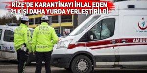 Rize'de karantinayı ihlal eden 21 kişi yurda yerleştirildi