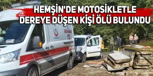 Hemşin'de motosikletle dereye düşen kişi ölü bulundu