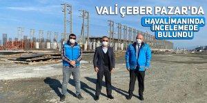 Vali Çeber Pazar'da havalimanında incelemede bulundu