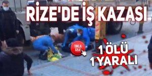 Rize'de iş kazası: 1 ölü 1 yaralı