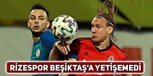 Rizespor Beşiktaş'a yetişemedi