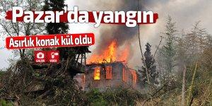 Pazar'da yangın: Asırlık konak kül oldu