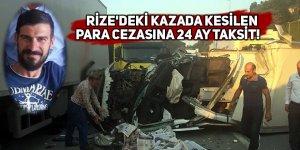 Rize'deki kazada para cezasına 24 ay taksit!