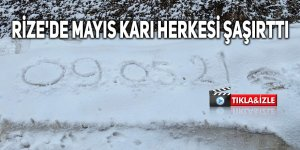 Rize'de mayıs ayında yağan kar herkesi şaşırttı
