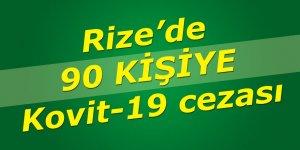 Rize'de 90 kişiye Kovid-19 cezası!