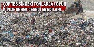 Çöp tesisindeki tonlarca çöpün içinde bebek cesedi aradılar!