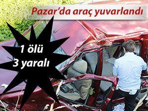 Pazar'da araç yuvarlandı: 1 ölü 3 yaralı